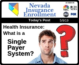Post - Health Insurance in Nevada: What is a Single Payer System?